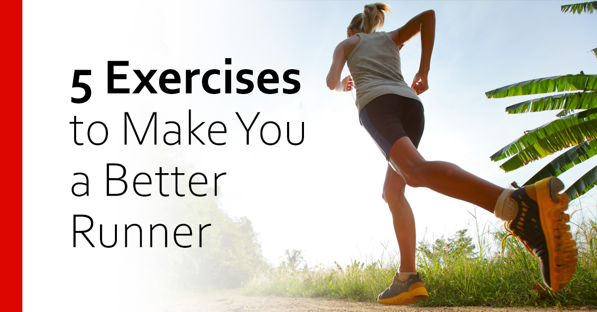 5 Exercises to Make You a Better Runner