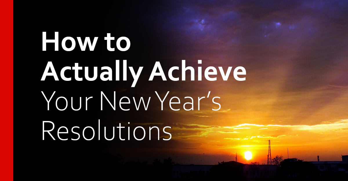 How to Actually Achieve Your New Year's Resolutions!
