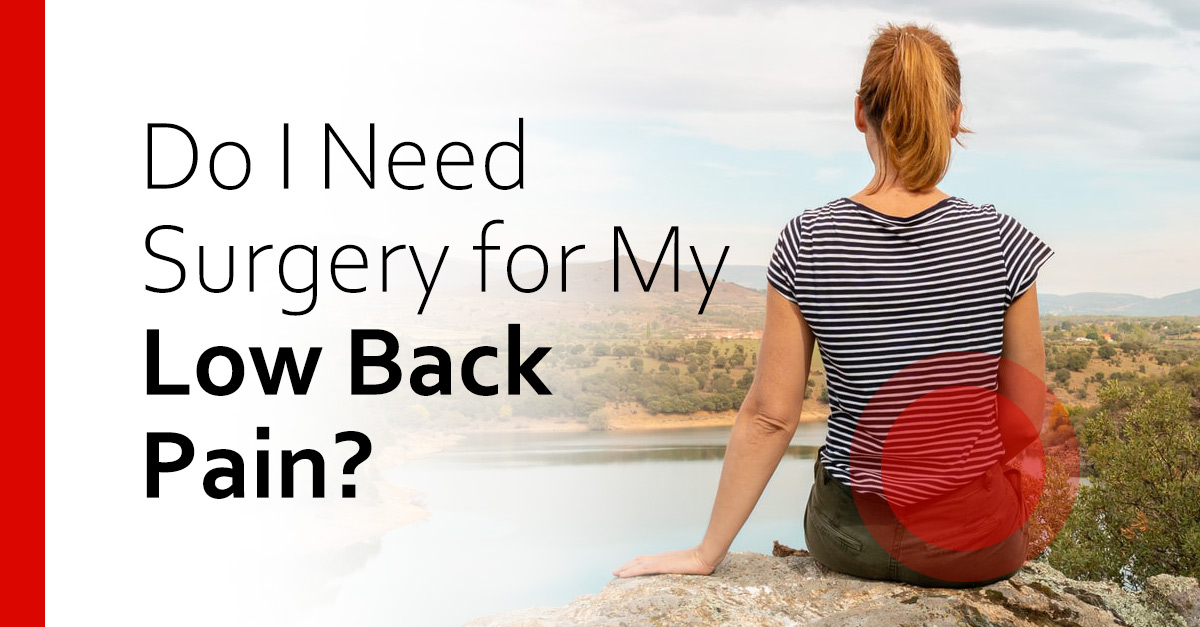 Do I Need Surgery for My Low Back Pain?