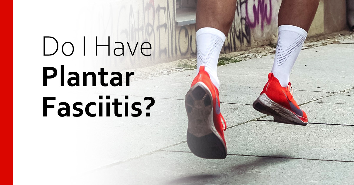 Do I Have Plantar Fasciitis?