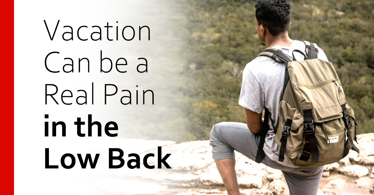 Vacation Can be a Real Pain in the Low Back